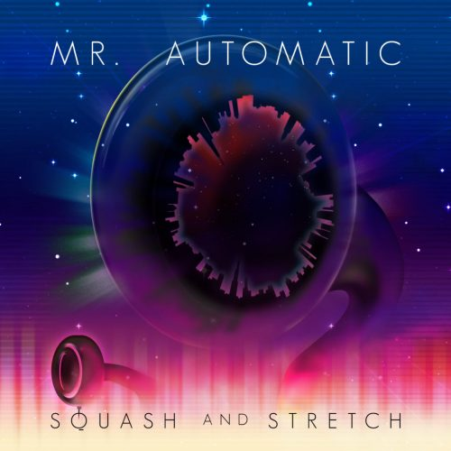 Mr-Automatic-Squash-and-Stretch-album-cover-V3-06-1024x1024